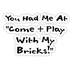 """You Had me at Come and Play with My Bricks by Customize My Minifig"" Stickers by ChilleeW 