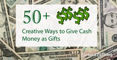 ~ 50  Creative Ways to Give Cash Money as Gifts
