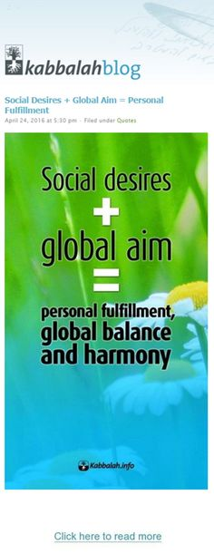 Social desires + global aim = personal fulfillment, global balance and harmony.  | Get started with a free course => http://edu.kabbalah.info/lp/free?utm_source=pinterest&utm_medium=link&utm_campaign=ec-general #KabbalahInfo