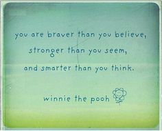 A little inspiration from Winnie the Pooh - been reading this Winnie the Pooh quote to my son lately - when he doesn't feel so brave.
