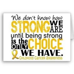 September is Childhood Cancer Awareness Month-- to all the families who's only choice is to be strong! <3