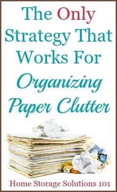 TThe only strategy that actually works for organizing paper clutter in your home. This article is like a mental check, to see if you're in the right mental space to actually conquer your paper piles once and for all! on Home Storage Solutions 101