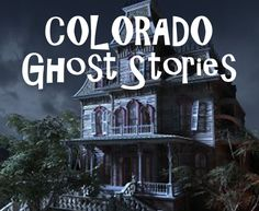 Colorado Ghost Stories Haunted Houses And Paranormal Places 70531