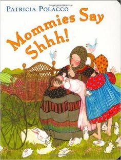 Amazon.com: Mommies Say Shh! (9780399247200): Patricia Polacco: Books