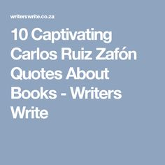 10 Captivating Carlos Ruiz Zafón Quotes About Books - Writers Write