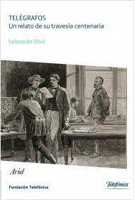 Telégrafos: un relato de su travesia centenaria / Sebastian Olivé