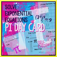 Pi Day Twist on Solving Exponential Equations with Exponent Laws only.  Worksheet with 26 exponential equations designed for Algebra 1.  Corny answer message is a Pi Day Card from student to teacher. ★Common Core Standard: SSE.A.2, SSE.B.3c, REI.B.3 ★