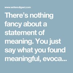 There's nothing fancy about a statement of meaning. You just say what you found meaningful, evocative, startling, or exciting in the work. It's not a general statement, it's specific. Feedback For Students, Say What, Meant To Be, How Are You Feeling, Fancy, Writing, Feelings, Sayings, Lyrics