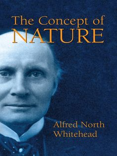 The Concept of Nature by Alfred North Whitehead   'One of the most valuable books on the relation of philosophy and science which has appeared for many years.' — The Cambridge Review'A great contribution to Natur-philosophie, far the finest contribution . . . made by any one man. — MindIn addition to his brilliant achievements in theoretical mathematics, Alfred North Whitehead exercised an extensive knowledge of philosophy and literature that informs...