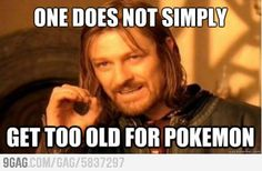 This is what I tell people after I bought pokemon last week.