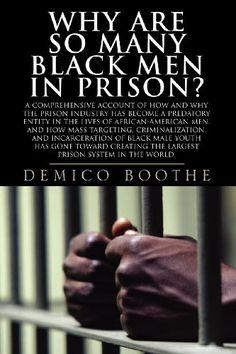 Why Are So Many Black Men in Prison? A Comprehensive Account of How and Why the Prison Industry Has Become a Predatory Entity in the Lives of African-American Men Black History Books, Black History Facts, Black Books, African American Literature, African American Men, American History, Good Books, Books To Read, Free Books