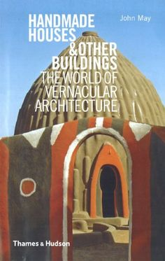 Handmade Houses & Other Buildings: The World of Vernacular Architecture: Amazon.co.uk: John May, Anthony Reid: Books