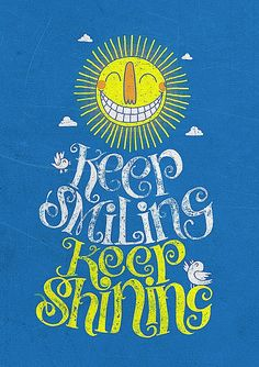 Art - Words - Inspiration - Sun - smile - shine - Keep smiling, keep shining Smile Quotes, Happy Quotes, Great Quotes, Quotes To Live By, Inspirational Quotes, Typographie Inspiration, Keep Smiling, Just Smile, Note To Self