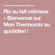 Riz au lait crémeux – Bienvenue sur Mon Thermomix au quotidien !