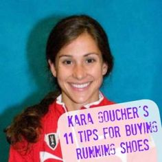 Totally in love with Kara Goucher's tips for buying running shoes --- definitely going to come in handy. This gal knows her stuff!