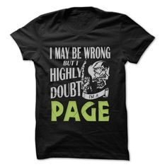 PAGE I May Be Wrong But I Highly Doubt T-Shirts, Hoodies. GET IT ==► https://www.sunfrog.com/LifeStyle/PAGE-Doubt-Wrong--99-Cool-Name-Shirt-.html?id=41382