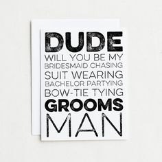7 Groomsman Cards. Will you be my Bridesmaid chasing, suit wearing, bachelor partying, bow-tie tying Groomsman? Will You Be My Groomsman? By BashoreDesigns, $24.50