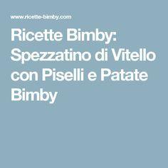 Ricette Bimby: Spezzatino di Vitello con Piselli e Patate Bimby