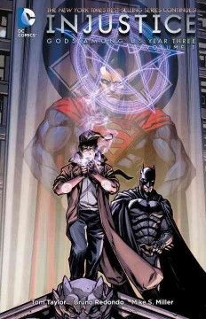 Injustice : Gods Among Us Year Three, Volume 1 by Tom Taylor, Bruno Redondo, and Mike S. Miller