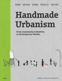Handmade Urbanism: Mumbai, São Paulo, Istanbul, Mexico City, Cape Town: From Community Initiatives to Participatory Models: Marcos Rosa, Ute Weiland: 9783868592252: Amazon.com: Books
