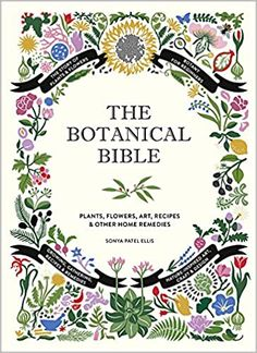 The Botanical Bible: Plants, Flowers, Art, Recipes & Other Home Uses: Ellis, Sonya Patel: 9781419732232: Amazon.com: Books Flower Food, Flower Art, Making Essential Oils, Magnolia Market, Beauty Book, Art Floral, Book Gifts, Botany, Horticulture