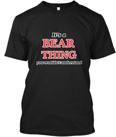 It's A Bear Thing Black T-Shirt Front - This is the perfect gift for someone who loves Bear. Thank you for visiting my page (Related terms: It's a Bear thing, you wouldn't understand,love Bears,bear,animals,bear,mother,arctic,bears,black be ...)