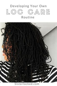 Developing a Daily, Weekly & Monthly Loc Care Routine Sisterlocks Dread locs dreadlocs locs