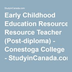 Early Childhood Education Resource Teacher (Post-diploma) - Conestoga College - StudyinCanada.com!