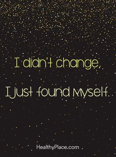Quote about self-confidence - I didn't change I just found myself.
