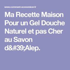 Ma Recette Maison Pour un Gel Douche Naturel et pas Cher au Savon d'Alep.