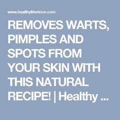 REMOVES WARTS, PIMPLES AND SPOTS FROM YOUR SKIN WITH THIS NATURAL RECIPE! | Healthy Life Vision