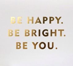 Be Happy. Be Bright. Be YOU. Costa girls live by this motto! #quote #happiness #beyourself