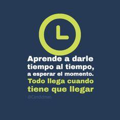 """""""Aprende a darle #Tiempo al #Tiempo, a esperar el momento. Todo llega cuando tiene que llegar"""". #Citas #Frases @Candidman"""