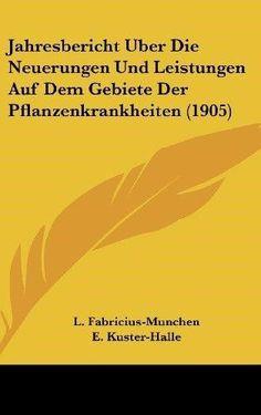 Jahresbericht Uber Die Neuerungen Und Leistungen Auf Dem Gebiete Der Pflanzenkrankheiten (1905)