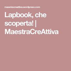 Lapbook, che scoperta!   MaestraCreAttiva