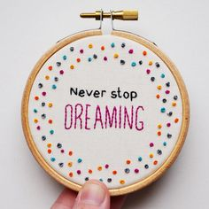 Never stop dreaming Hand Embroidery Inspirational Quote 3 inch Hoop Art