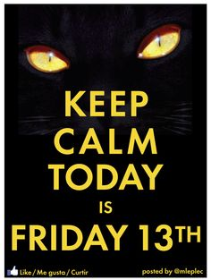 Keep calm it is Friday 13th...