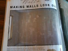 Make walls look old - base coat in a satin sheen finish. Once dry, rub paste finishing wax for furniture onto walls with folded cheesecloth in intermittent & irregularly shaped areas. Paint second coat with very coarse plaster texturing brush. Apply sparsely. Sand with coarse sandpaper & scrape slightly with paint scraper