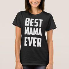 Best Mama Ever T-Shirt