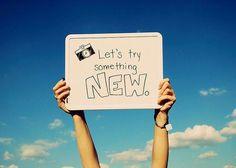 Try Something NEW Everyday !!