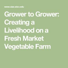 Grower to Grower: Creating a Livelihood on a Fresh Market Vegetable Farm