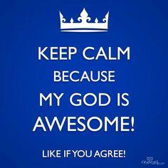 Keep Calm because my God is awesome #lovemysavior