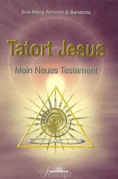 Tatort Jesus * Mein Neues Testament * Eva-Maria Ammon Smaragd Verlag 2009