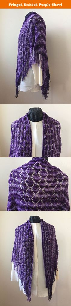Fringed Knitted Purple Shawl. Fringed, hand-knitted shawl in a leaf pattern. Made of shades of purple acrylic sock yarn, which makes it extremely soft. Perfect for everyday and special occasions. Hand wash cold. Lay flat to dry. 64 inches point-to-point. 36 inches from neckline down the center back.