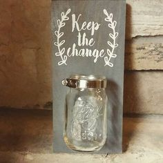 "Mason Jar ""Keep the Change"" wall hanging- great for the laundry room!"