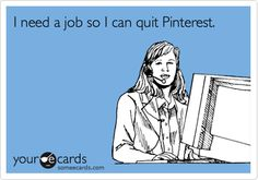 I need a job so I can quit Pinterest. NOW- just go find your job a t FirstJob.com for your entry-level jobs and internships.www.firstjob.com #firstjob #careers #recruiters #jobs  #joblistings #jobtips #interview  #Jobhunter #jobhunting  #humanresources #hr #staffing  #grads #internships #entrylevel #career #employment