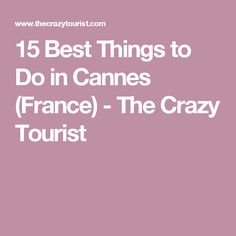 15 Best Things to Do in Cannes (France) - The Crazy Tourist