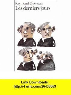 Les Derniers Jours (French Edition) (9782070403233) Raymond Queneau , ISBN-10: 2070403238  , ISBN-13: 978-2070403233 ,  , tutorials , pdf , ebook , torrent , downloads , rapidshare , filesonic , hotfile , megaupload , fileserve