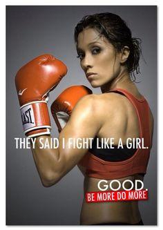 THEY SAID I FIGHT LIKE A GIRL. GOOD