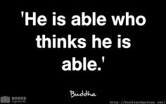 Buddha He is able who thinks he is Good Life Quotes, Life Is Good, He Is Able, Buddha, Wisdom, Feelings, Books, Libros, Life Is Beautiful